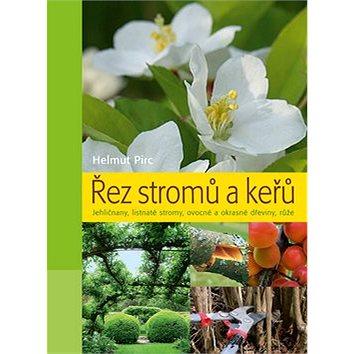 Řez stromů a keřů: Jehličnany, listnaté stromy, ovocné a okrasné dřeviny, růže (978-80-242-4706-9)