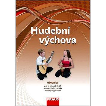 Hudební výchova 6 a 7 ročník Učebnice: ZŠ a VG (978-80-7238-901-8)