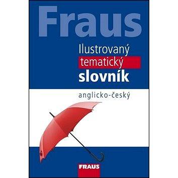 Ilustrovaný tematický slovník anglicko-český (978-80-7238-856-1)