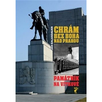 Chrám bez boha nad Prahou: Památník na Vítkově (978-80-87341-20-9)