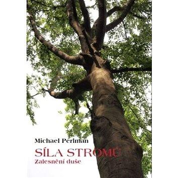 Síla stromů: Zalesnění duše (978-80-87171-41-7)