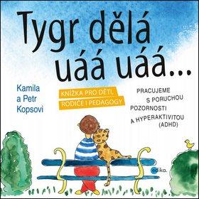 Tygr dělá uáá uáá…: Knížka pro děti, rodiče i pedagogy (978-80-266-0597-3)