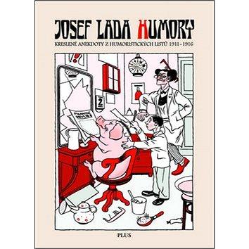 Josef Lada Humory: Kreslené anekdoty z Humoristických listů 1911-1916 (978-80-259-0352-0)