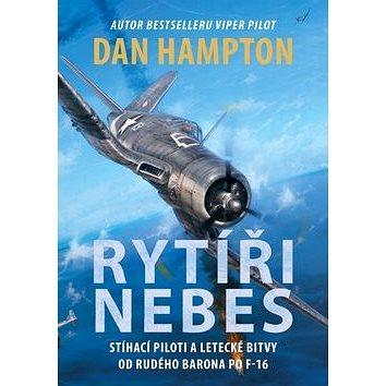 Rytíři nebes: Stíhací piloti a letecké bitvy od Rudého barona po F-16 (978-80-264-0596-2)