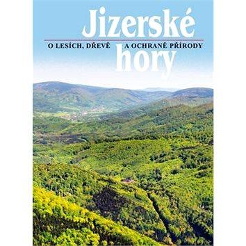Jizerské hory 3: O lesích, dřevě a ochraně přírody (978-80-87100-26-4)
