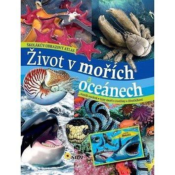 Život v mořích a oceánech: Školákův obrazový atlas (978-80-7371-759-9)