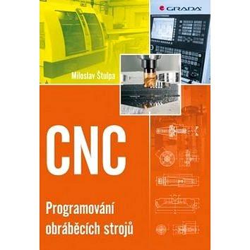 CNC: Programování obráběcích strojů (978-80-247-5269-3)