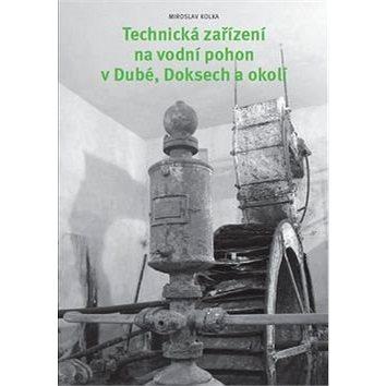 Technická zařízení na vodní pohon v Dubé, Doksech a okolí (978-80-87810-03-3)