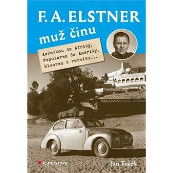 F. A. Elstner Muž činu: Aerovkou do Afriky, Popularem do Ameriky, Minorem k rovníku... (978-80-247-5303-4)