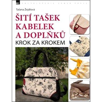 Šití tašek kabelek a doplňků: Krok za krokem (978-80-7413-294-0)