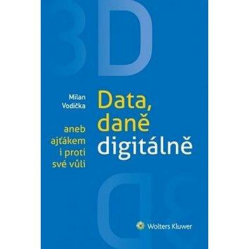 3D Data, daně digitálně aneb ajťákem i proti své vůli (978-80-7478-671-6)