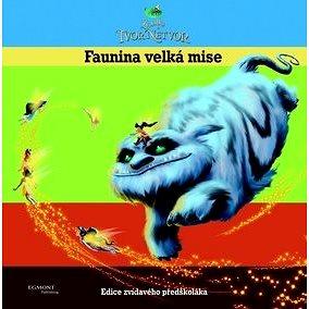 Zvonilka a tvor Netvor Faunina velká mise: Edice zvídavého předškoláka (978-80-252-3312-2)