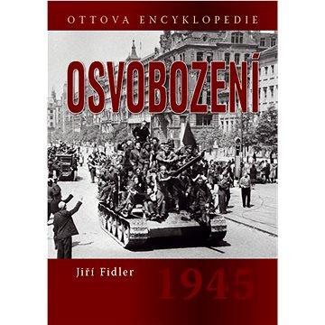 Osvobození 1945: Ottova encyklopedie (978-80-7451-448-7)