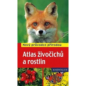 Atlas živočichů a rostlin: Nový průvodce přírodou (978-80-242-4571-3)