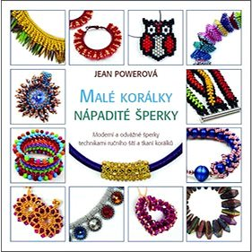 Malé korálky Nápadité šperky: Moderní a odvážné šperky technikami ručního šití a tkaní korálků (978-80-7359-428-2)