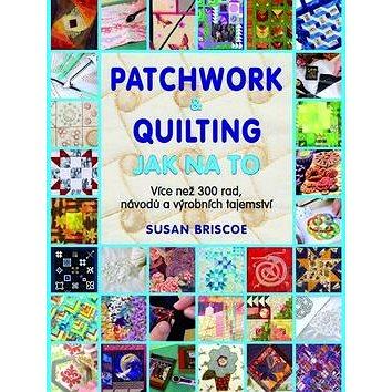 Patchwork a quilting Jak na to: Více než 300 rad, návodů a výrobních tajemství (978-80-7359-425-1)