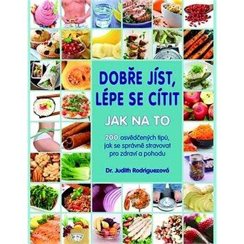 Dobře jíst, lépe se cítit Jak na to: 200 osvědčených tipů, jak se správně stravovat pro zdraví a poh (978-80-7359-430-5)