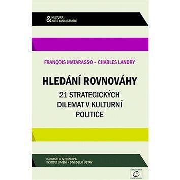 Hledání rovnováhy: 21 strategických dilemat v kulturní politice (978-80-7485-047-9)