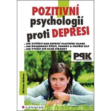 Pozitivní psychologií proti depresi: Jak svépomocí dosáhnout štěstí, pohody a vnitřní síly (978-80-247-4839-9)