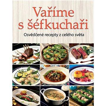 Vaříme s šéfkuchaři: Osvědčené recepty z celého světa (978-80-7451-309-1)
