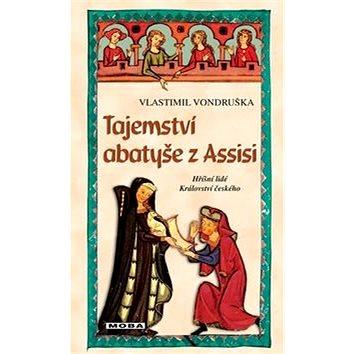 Tajemství abatyše z Assisi: Hříšní lidé Království českého (978-80-243-6550-3)