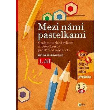 Mezi námi pastelkami 1. díl: grafomotorická cvičení a rozvoj kresby pro děti od 3 do 5 let (978-80-266-0625-3)