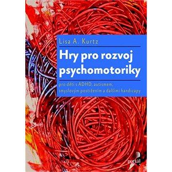 Hry pro rozvoj psychomotoriky: pro děti s ADHD, PAS, smyslovým postižením a dalšími handicapy (978-80-262-0800-6)