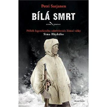 Bílá smrt: Příběh legendárního odstřelovače Zimní války Sima Häyhäho (978-80-204-3558-3)