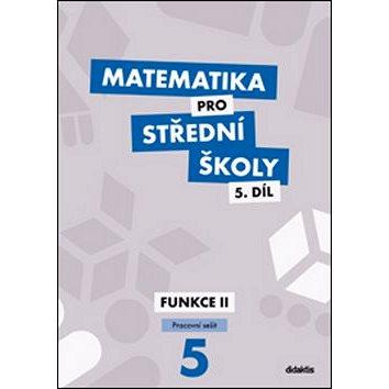 Matematika pro střední školy 5.díl Pracovní sešit: Funkce II (978-80-7358-218-0)