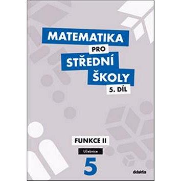 Matematika pro střední školy 5.díl Učebnice: Funkce II (978-80-7358-217-3)