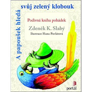 A papoušek hledá svůj zelený klobouk: Podivná kniha pohádek (978-80-262-0791-7)