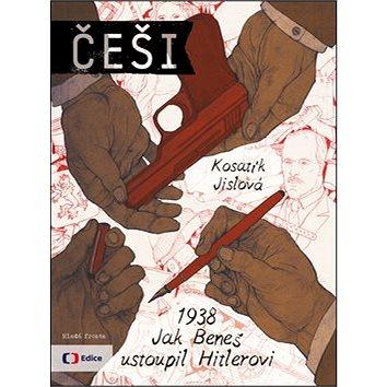 Češi 1938: Jak Beneš ustoupil Hitlerovi (978-80-204-3388-6)