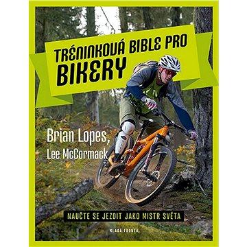 Tréninková bible pro bikery: Naučte se jezdit jako mistr světa (978-80-204-3367-1)