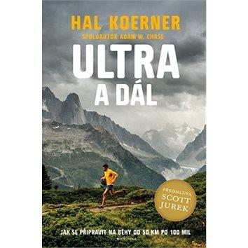 Ultra a dál: Jak se připravit na běhy od 50 km po 100 mil a dál (978-80-204-3604-7)