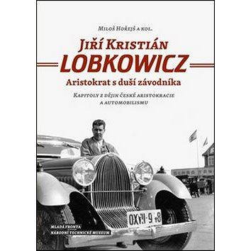 Jiří Kristián LOBKOWICZ: Aristokrat s duší závodníka (978-80-204-3694-8)
