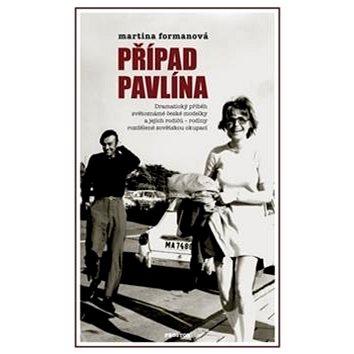 Případ Pavlína: Dramatický příběh světoznámé české modelky a jejích rodičů (978-80-7260-311-4)