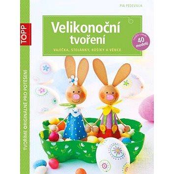 TOPP Velikonoční tvoření: vajíčka, stojánky, košíky a věnce (978-80-88036-24-1)