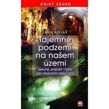 Tajemné podzemí na našem území: Jeskyně, propasti i místa, kam nevkročila lidská noha (978-80-7466-682-7)