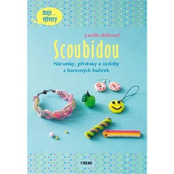 Scoubidou: Náramky, přívěsky a ozdoby z barevných bužírek (978-80-7433-102-2)