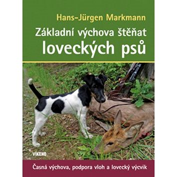 Základní výchova štěňat loveckých psů: Časná výchova, podpora vloh a lovecký výcvik (978-80-7433-100-8)