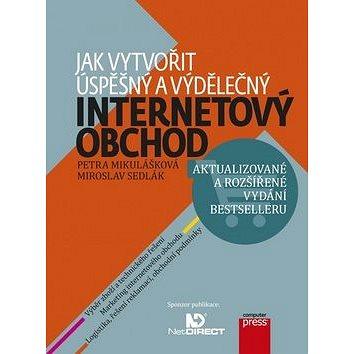 Jak vytvořit úspěšný a výdělečný internetový obchod: aktualizované a rozšířené vydání bestselleru (978-80-251-4383-4)