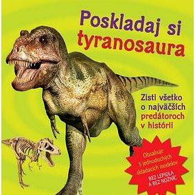 Poskladaj si tyranosaura: Zisti všetko o najväčších predátoroch v histórii (978-80-8107-844-6)