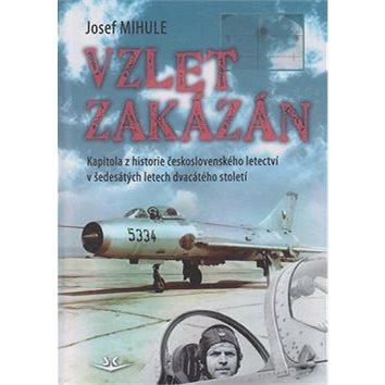 Vzlet zakázán: Kapitola z historie československého letectví v šedesátých letech 20. století (978-80-87567-65-4)