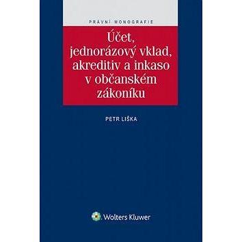 Účet, jednorázový vklad, akreditiv a inkaso v občanském zákoníku (978-80-7478-722-5)