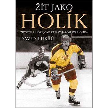 Žít jako Holík: Životní a hokejové zápasy Jaroslava Holíka (978-80-7425-240-2)