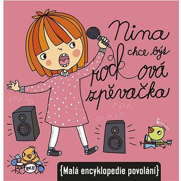 Nina chce být rocková zpěvačka: Malá encyklopedie povolání (978-80-7292-311-3)