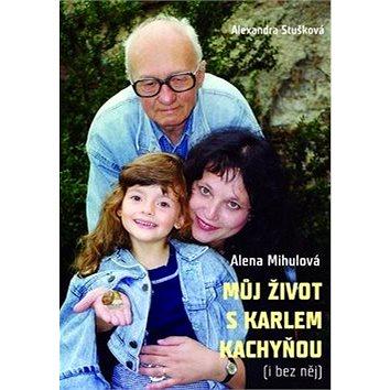 Můj život s Karlem Kachyňou: (i bez něj) (978-80-7505-080-9)