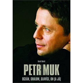Petr Muk: Oceán, Shalom, Slavíci, on (a já) (978-80-7505-079-3)