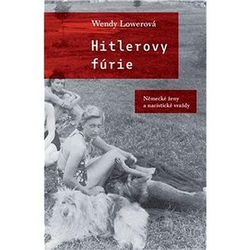 Hitlerovy fúrie: Německé ženy na nacistických vražedných polích (978-80-7432-584-7)