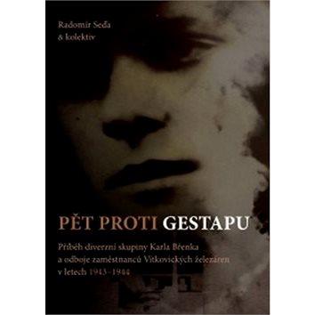 Pět proti gestapu: Příběh diverzní skupiny Karla Břenka a odboje zaměstnanců Vítkovických železáren (978-80-7225-406-4)